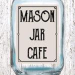 Mason Jar Cafe